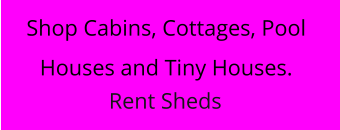 Shop Cabins, Cottages, Pool Houses and Tiny Houses. Rent Sheds
